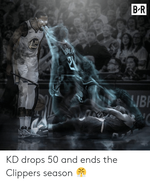 Clippers, Season, and And: B-R  GOLDEM  35  Bl KD drops 50 and ends the Clippers season 😤