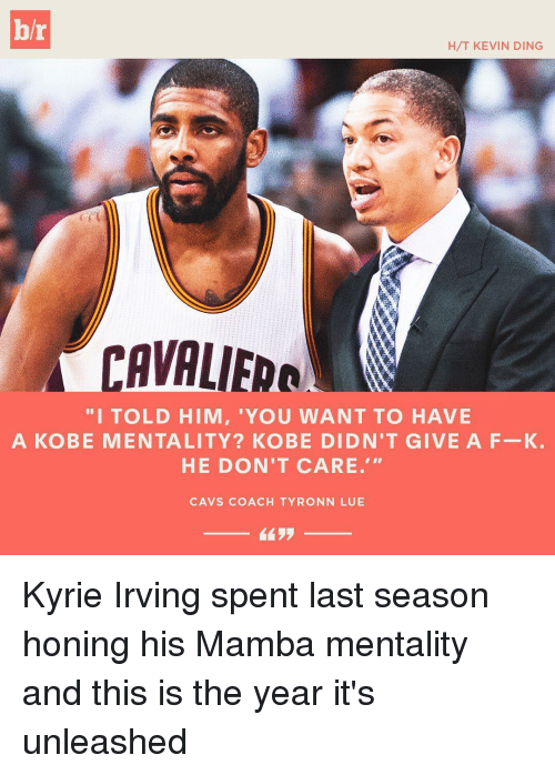 """Tyronn Lue: b/r  H/T KEVIN DING  """"I TOLD HIM, 'YOU WANT TO HAVE  A KOBE MENTALITY? KO BE DI DN'T GIVE A F-K.  HE DON'T CARE.  CAVS COACH TYRONN LUE Kyrie Irving spent last season honing his Mamba mentality and this is the year it's unleashed"""