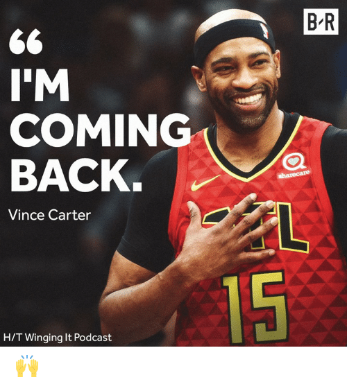 Back, Vince Carter, and Podcast: B R  I'M  COMING  BACK  Vince Carter  15  H/T Winging It Podcast 🙌