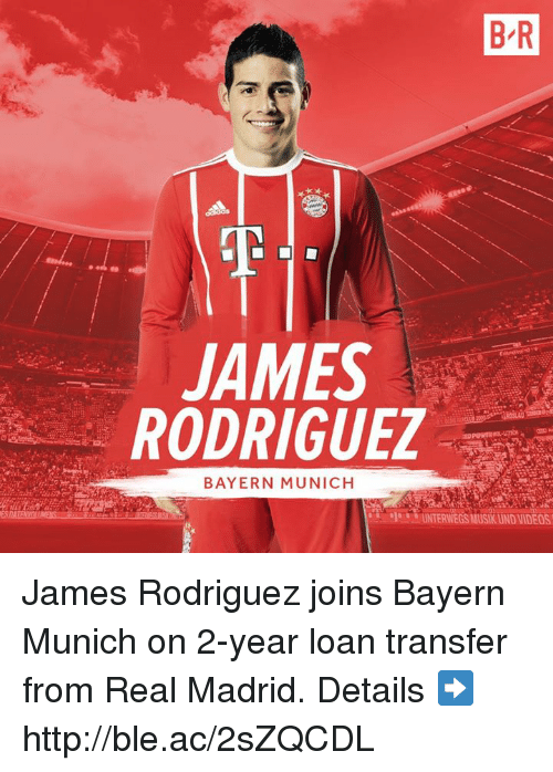 Real Madrid, Videos, and Http: B R  JAMES  RODRIGUEZ  BAYERN MUNICH  UNTERWEGS MUSIK UND VIDEOS James Rodriguez joins Bayern Munich on 2-year loan transfer from Real Madrid.  Details ➡️ http://ble.ac/2sZQCDL