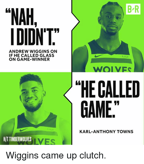 "Karl-Anthony Towns, Andrew Wiggins, and Game: B R  ""NAH,  IDIDNT  ANDREW WIGGINS ON  IF HE CALLED GLASS  ON GAME-WINNER  fitbit  WOIVES  〈 ""HE CALLED  GAME  KARL-ANTHONY TOWNS  HITTIMBERWOLVES  LVES Wiggins came up clutch."