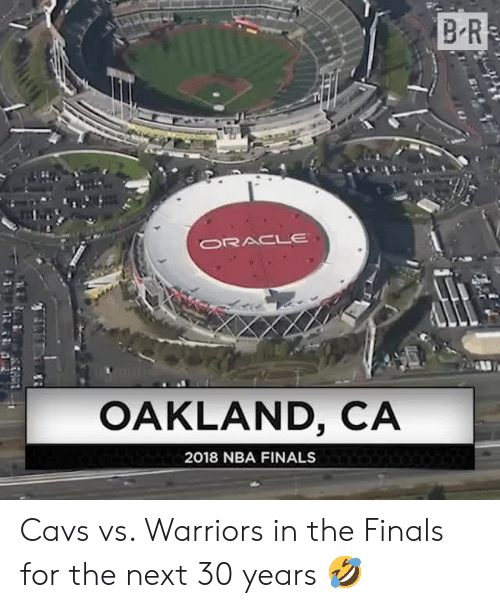 in-the-finals: B R  ORACLE  OAKLAND, CA  2018 NBA FINALS Cavs vs. Warriors in the Finals for the next 30 years 🤣