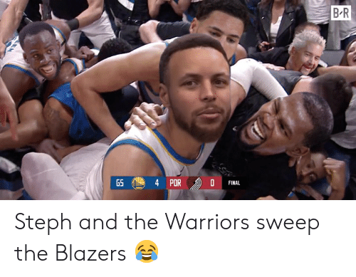 Sweep: B R  PORD  GS  FINAL Steph and the Warriors sweep the Blazers 😂