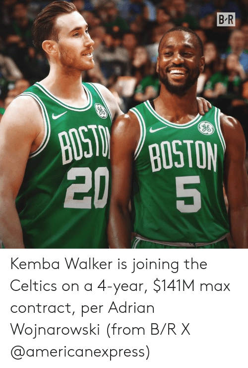 Joining: B R  POSTO GOSTON  JID  BUS  20 Kemba Walker is joining the Celtics on a 4-year, $141M max contract, per Adrian Wojnarowski  (from B/R X @americanexpress)