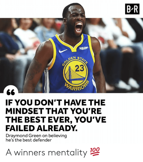 Draymond Green, Best, and Rakuten: B R  Rakuten  STATE  OLDEN  23  IF YOU DON'T HAVE THE  MINDSET THAT YOU'RE  THE BEST EVER, YOU'VE  FAILED ALREADY  Draymond Green on believing  he's the best defender A winners mentality 💯
