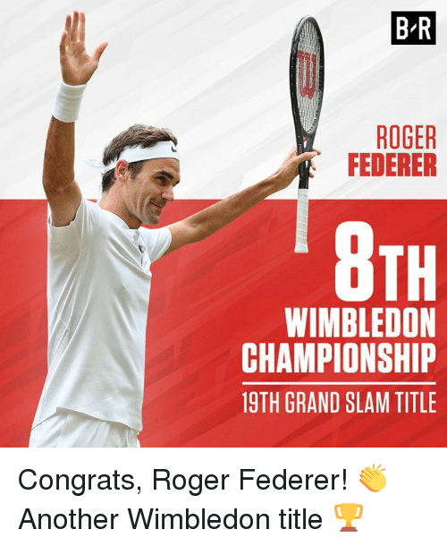 Rogered: B R  ROGER  FEDERER  TH  WIMBLEDON  CHAMPIONSHIP  19TH GRAND SLAM TITLE Congrats, Roger Federer! 👏  Another Wimbledon title 🏆