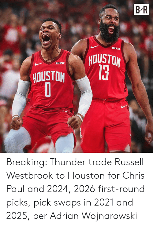 adrian: B R  ROKIT  NOISIOA  13  ROKIT  HOUSTON Breaking: Thunder trade Russell Westbrook to Houston for Chris Paul and 2024, 2026 first-round picks, pick swaps in 2021 and 2025, per Adrian Wojnarowski
