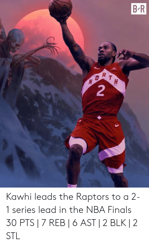 NBA Finals: B R  SPAL  OR  TH  2 Kawhi leads the Raptors to a 2-1 series lead in the NBA Finals  30 PTS | 7 REB | 6 AST | 2 BLK | 2 STL