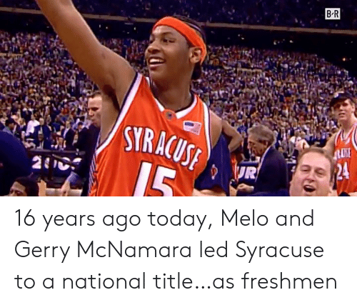 freshmen: B R  STRACUS 16 years ago today, Melo and Gerry McNamara led Syracuse to a national title…as freshmen