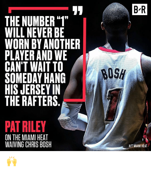 """Miami Heat: B R  THE NUMBER """"1""""  WILL NEVER BE  WORN BY ANOTHER  PLAYER AND WE  CAN'T WAIT TO  SOMEDAY HANG  HIS JERSEY IN  THE RAFTERS.  PAT RILEY  ON THE MIAMI HEAT  WAIVING CHRIS BOSH  HIT MIAMI HEAT 🙌"""
