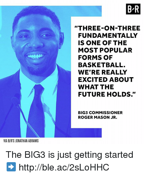 "Rogered: B R  ""THREE-ON-THREE  FUNDAMENTALLY  IS ONE OF THE  MOST POPULAR  FORMS OF  BASKETBALL.  WE'RE REALLY  EXCITED ABOUT  WHAT THE  FUTURE HOLDS.""  BIG3 COMMISSIONER  ROGER MASON JR.  VIA B/R'S JONATHAN ABRAMS The BIG3 is just getting started ➡️ http://ble.ac/2sLoHHC"