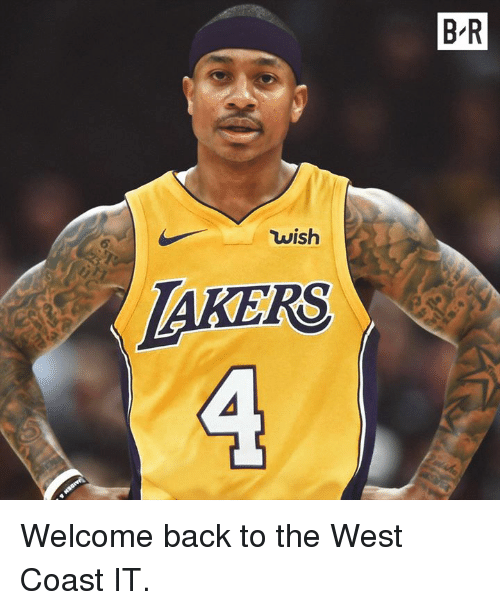 West Coast: B R  wish  AKERS Welcome back to the West Coast IT.