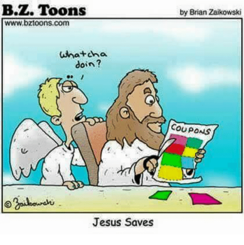 whatcha doin: B.Z. Toons  www.bztoons com  Whatcha  doin?  Jesus Saves  by Brian Zaikowski  COUPONS