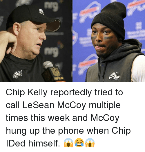 Lesean McCoy: Baa  6au Chip Kelly reportedly tried to call LeSean McCoy multiple times this week and McCoy hung up the phone when Chip IDed himself. 😱😂😱