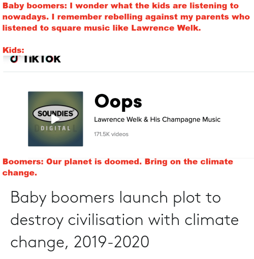 baby boomers: Baby boomers launch plot to destroy civilisation with climate change, 2019-2020