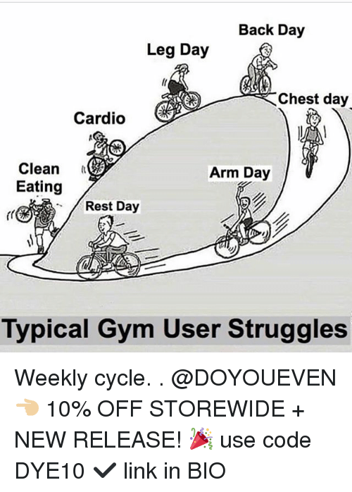 Gym, Link, and Leg Day: Back Day  Leg Day  Chest day  Cardio  Clean  Eating  Arm Day  Rest Day  Typical Gym User Struggles Weekly cycle. . @DOYOUEVEN 👈🏼 10% OFF STOREWIDE + NEW RELEASE! 🎉 use code DYE10 ✔️ link in BIO