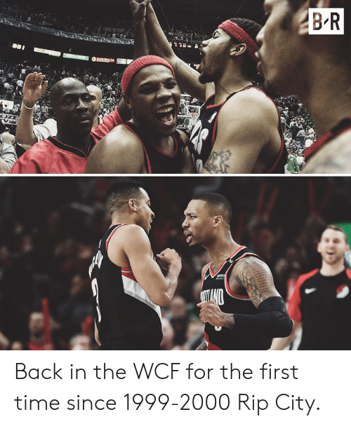 Time, Back, and City: Back in the WCF for the first time since 1999-2000  Rip City.