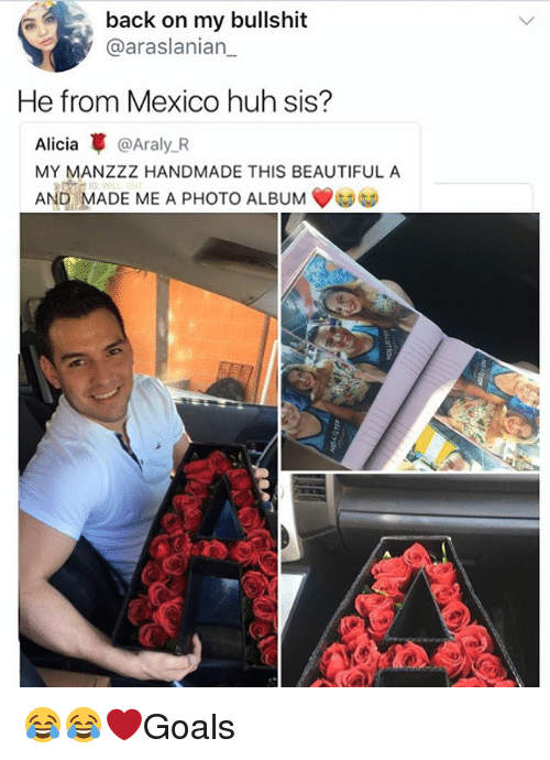 beautifull: back on my bullshit  @araslanian_  He from Mexico huh sis?  Alicia革@Araly.R  MY MANZZZ HANDMADE THIS BEAUTIFUL A  AND MADE ME A PHOTO ALBUM 😂😂❤️Goals
