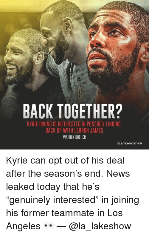"""Kyrie Irving, LeBron James, and News: BACK TOGETHER?  KYRIE IRVING IS INTERESTED IN POSSIBLY LINKING  BACK UP WITH LEBRON JAMES  VIA RICK BUCHER Kyrie can opt out of his deal after the season's end. News leaked today that he's """"genuinely interested"""" in joining his former teammate in Los Angeles 👀 — @la_lakeshow"""
