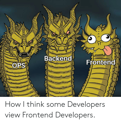 ops: Backend  Frontend  OPS  IMIKEURT  ARSON  2019 How I think some Developers view Frontend Developers.