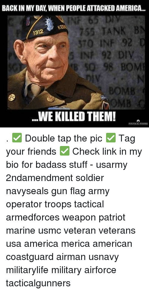 tanked: BACKIN MY DAY, WHEN PEOPLE ATTACKED AMERICA..  INF 65 D  KEB  755 TANK B  1312  370 INF 92  5 INF 92 DIV  B 50 98 BOM  BOMB  MBC  WE KILLED THEM! . ✅ Double tap the pic ✅ Tag your friends ✅ Check link in my bio for badass stuff - usarmy 2ndamendment soldier navyseals gun flag army operator troops tactical armedforces weapon patriot marine usmc veteran veterans usa america merica american coastguard airman usnavy militarylife military airforce tacticalgunners