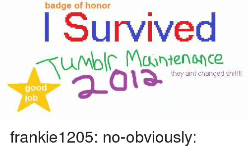 Bilbo: badge of honor  I Survived  they aint changed shit!  good  job frankie1205: no-obviously: