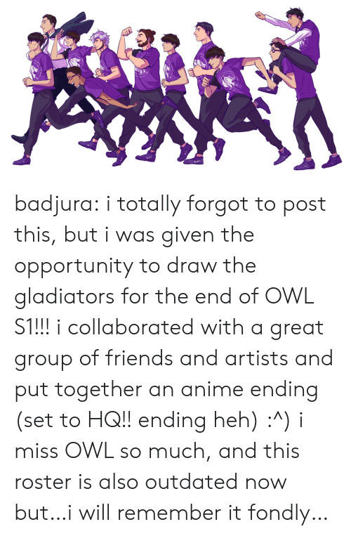 Anime, Friends, and Tumblr: badjura:  i totally forgot to post this, but i was given the opportunity to draw the gladiators for the end of OWL S1!!! i collaborated with a great group of friends and artists and put together an anime ending (set to HQ!! ending heh) :^) i miss OWL so much, and this roster is also outdated now but…i will remember it fondly…