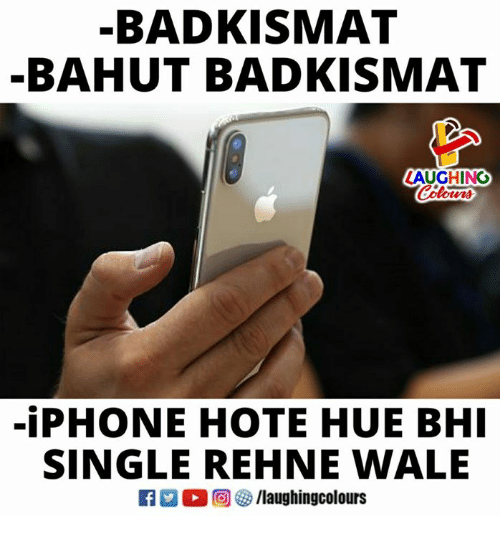 Iphone, Wale, and Indianpeoplefacebook: -BADKISMAT  -BAHUT BADKISMAT  LAUGHING  -iPHONE HOTE HUE BH  SINGLE REHNE WALE  K 回參/laughingcolours