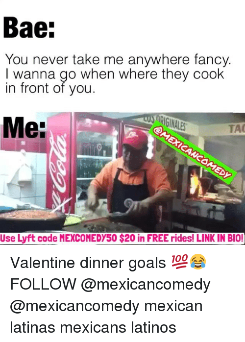 fanciness: Bae:  You never take me anywhere fancy.  I wanna go when where they cook  in front of you.  Me:  TAO  Use Lyft code MEXCOMEDY50 $20 in FREE rides! LINK IN BIO! Valentine dinner goals 💯😂 FOLLOW @mexicancomedy @mexicancomedy mexican latinas mexicans latinos