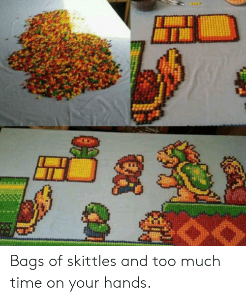 Too Much, Time, and Skittles: Bags of skittles and too much time on your hands.