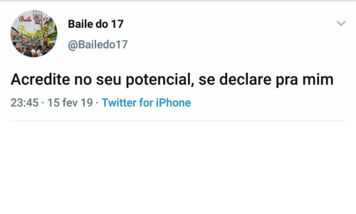 Iphone, Twitter, and For: Baile do 17  @Bailedo17  Acredite no seu potencial, se declare pra mim  23:45 15 fev 19 Twitter for iPhone