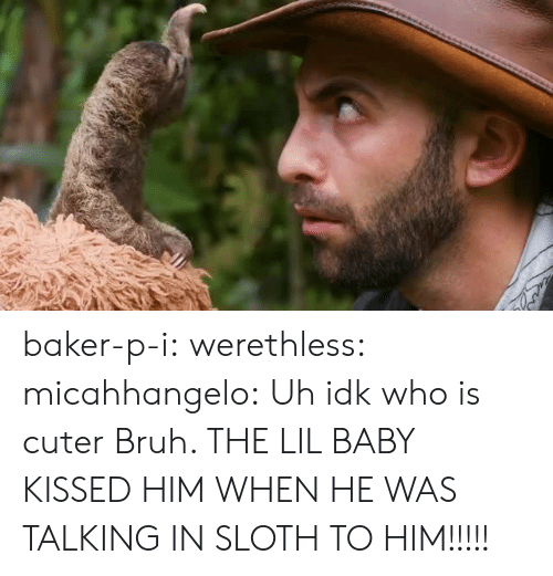 Lil Baby: baker-p-i:  werethless:  micahhangelo: Uh idk who is cuter   Bruh.    THE LIL BABY KISSED HIM WHEN HE WAS TALKING IN SLOTH TO HIM!!!!!