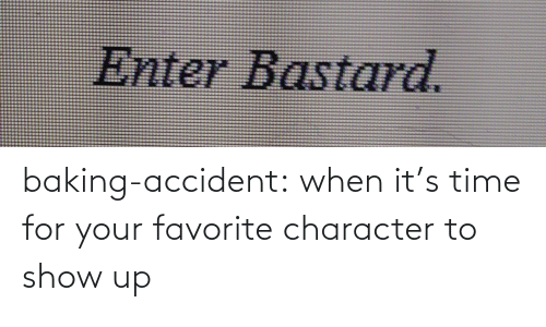 Accident: baking-accident: when it's time for your favorite character to show up