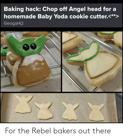 Baking: Baking hack: Chop off Angel head for a  homemade Baby Yoda cookie cutter.<**>  Geogal42  XXX For the Rebel bakers out there