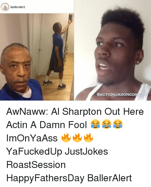 Al Sharpton: baller alert  OACTIONJAXONCONIED AwNaww: Al Sharpton Out Here Actin A Damn Fool 😂😂😂 ImOnYaAss 🔥🔥🔥 YaFuckedUp JustJokes RoastSession HappyFathersDay BallerAlert