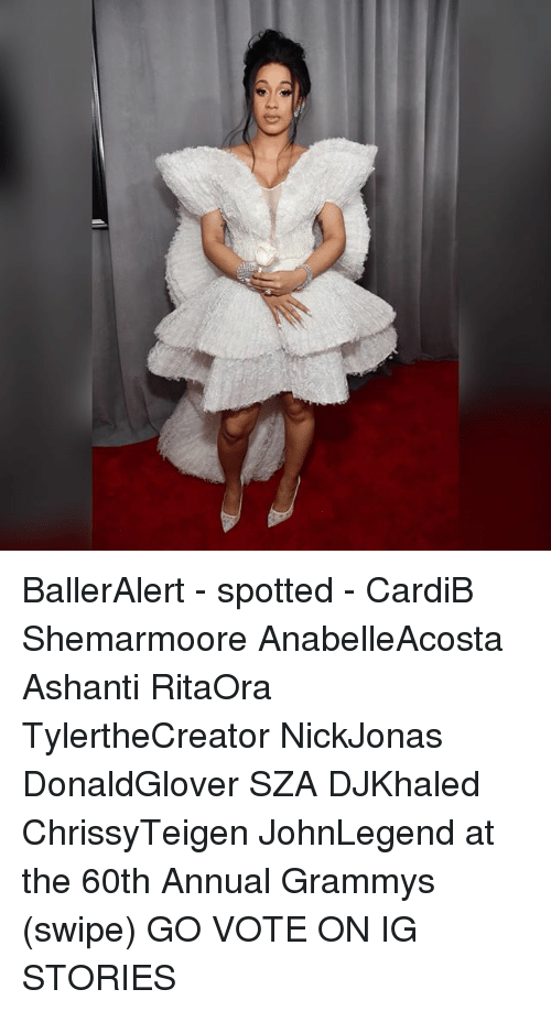 Grammys, Memes, and Ashanti: BallerAlert - spotted - CardiB Shemarmoore AnabelleAcosta Ashanti RitaOra TylertheCreator NickJonas DonaldGlover SZA DJKhaled ChrissyTeigen JohnLegend at the 60th Annual Grammys (swipe) GO VOTE ON IG STORIES