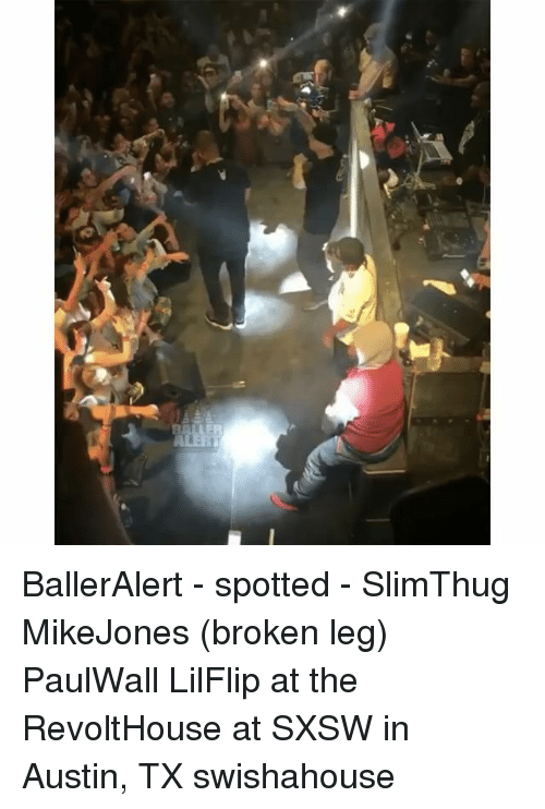 Memes, 🤖, and Austin Tx: BallerAlert - spotted - SlimThug MikeJones (broken leg) PaulWall LilFlip at the RevoltHouse at SXSW in Austin, TX swishahouse