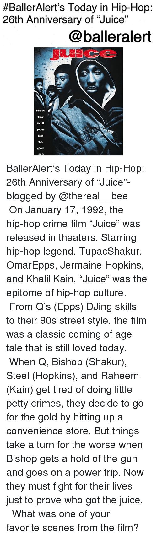 "For The Gold:  #BallerAlert's Today in Hip-Hop:  26th Anniversary of ""Juice""  @balleralert  How  far  will  you  go  to  got BallerAlert's Today in Hip-Hop: 26th Anniversary of ""Juice""-blogged by @thereal__bee ⠀⠀⠀⠀⠀⠀⠀ ⠀⠀⠀⠀ On January 17, 1992, the hip-hop crime film ""Juice"" was released in theaters. Starring hip-hop legend, TupacShakur, OmarEpps, Jermaine Hopkins, and Khalil Kain, ""Juice"" was the epitome of hip-hop culture. ⠀⠀⠀⠀⠀⠀⠀ ⠀⠀⠀⠀ From Q's (Epps) DJing skills to their 90s street style, the film was a classic coming of age tale that is still loved today. ⠀⠀⠀⠀⠀⠀⠀ ⠀⠀⠀⠀ When Q, Bishop (Shakur), Steel (Hopkins), and Raheem (Kain) get tired of doing little petty crimes, they decide to go for the gold by hitting up a convenience store. But things take a turn for the worse when Bishop gets a hold of the gun and goes on a power trip. Now they must fight for their lives just to prove who got the juice. ⠀⠀⠀⠀⠀⠀⠀ ⠀⠀⠀⠀ What was one of your favorite scenes from the film?"