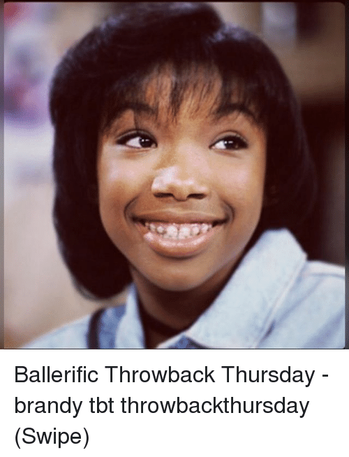 Throwback Thursday: Ballerific Throwback Thursday - brandy tbt throwbackthursday (Swipe)