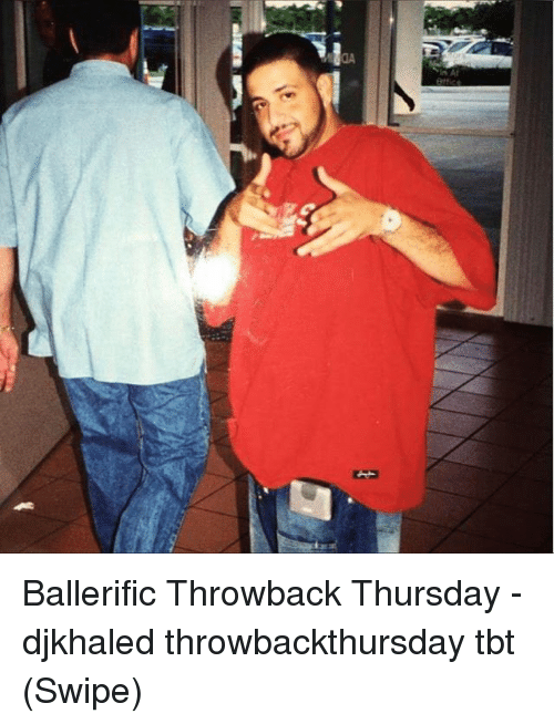 Throwback Thursday: Ballerific Throwback Thursday - djkhaled throwbackthursday tbt (Swipe)