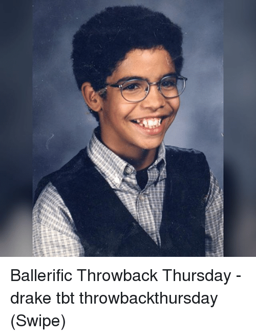 Throwback Thursday: Ballerific Throwback Thursday - drake tbt throwbackthursday (Swipe)