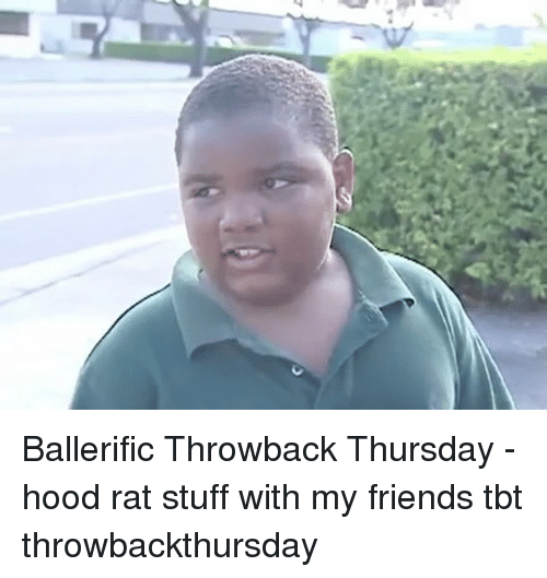 Throwback Thursday: Ballerific Throwback Thursday - hood rat stuff with my friends tbt throwbackthursday