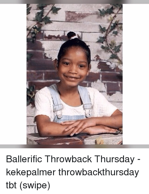 Throwback Thursday: Ballerific Throwback Thursday - kekepalmer throwbackthursday tbt (swipe)