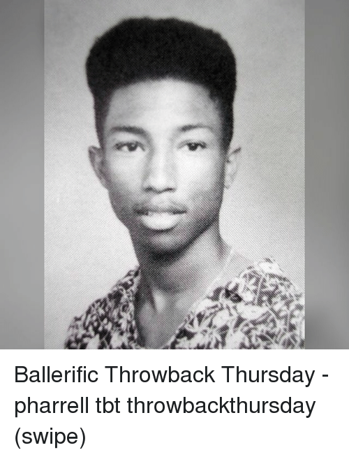 Throwback Thursday: Ballerific Throwback Thursday - pharrell tbt throwbackthursday (swipe)