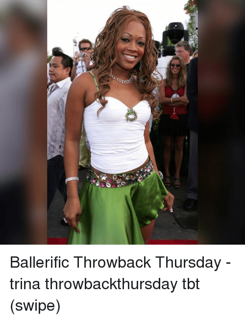 Throwback Thursday: Ballerific Throwback Thursday - trina throwbackthursday tbt (swipe)