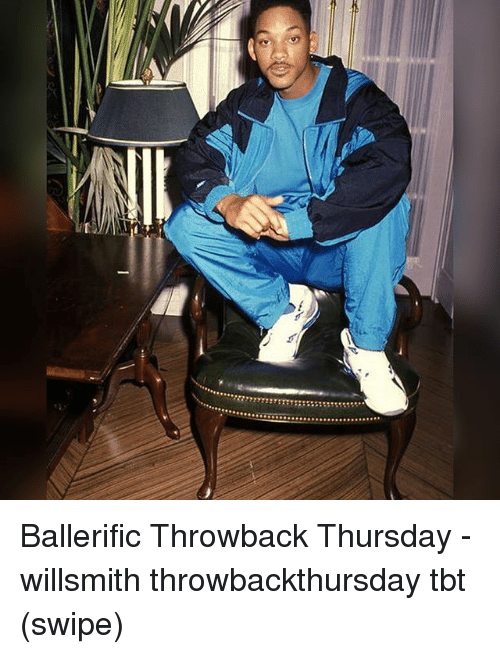 Throwback Thursday: Ballerific Throwback Thursday - willsmith throwbackthursday tbt (swipe)