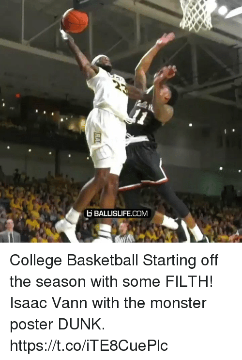Basketball, College, and College Basketball: BALLISLIFE.COMM College Basketball Starting off the season with some FILTH! Isaac Vann with the monster poster DUNK. https://t.co/iTE8CuePlc