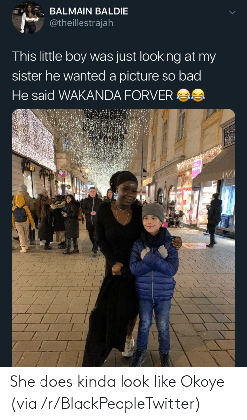 my sister: BALMAIN BALDIE  @theillestrajah  This little boy was just looking at my  sister he wanted a picture so bad  He said WAKANDA FORVER AS  WEINDL  ANZA She does kinda look like Okoye (via /r/BlackPeopleTwitter)
