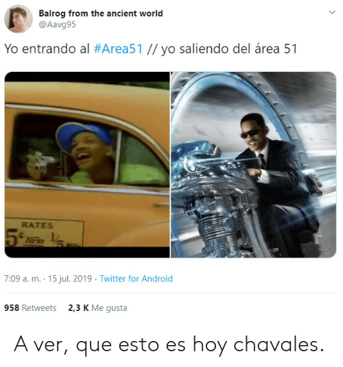 Rates: Balrog from the ancient world  @Aavg95  Yo entrando al #Area51 // yo saliendo del área 51  RATES  Firs  7:09 a. m. 15 jul. 2019 Twitter for Android  2,3 K Me gusta  958 Retweets A ver, que esto es hoy chavales.