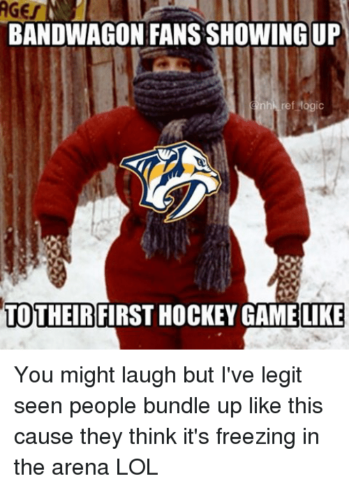 Bandwagoner: BANDWAGON FANS SHOWINGUP  nhl ref logic  TO THEIR  FIRST HOCKEY GAMELIKE You might laugh but I've legit seen people bundle up like this cause they think it's freezing in the arena LOL